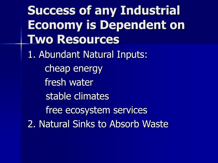 Success of any Industrial Economy is Dependent on Two Resources