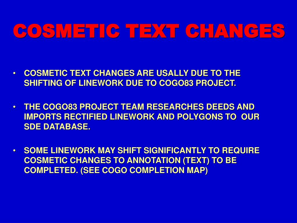 COSMETIC TEXT CHANGES ARE USALLY DUE TO THE SHIFTING OF LINEWORK DUE TO COGO83 PROJECT.