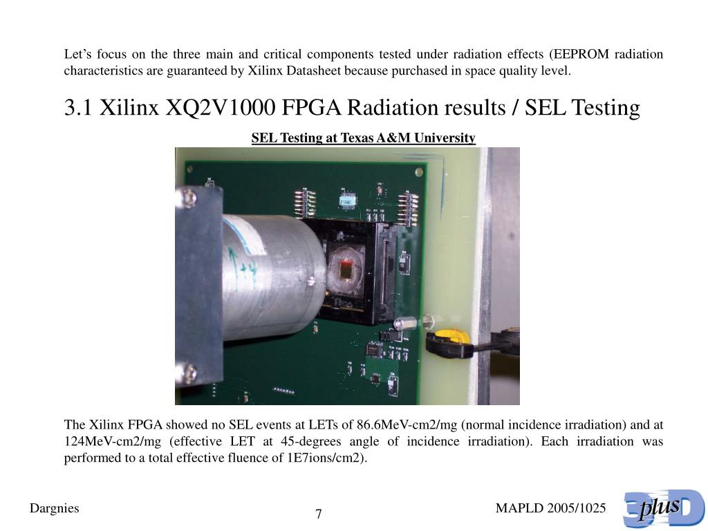 Let's focus on the three main and critical components tested under radiation effects (EEPROM radiation characteristics are guaranteed by Xilinx Datasheet because purchased in space quality level.