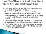 how do offenders steal identities there are many different ways