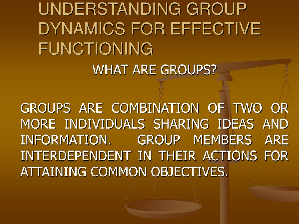 UNDERSTANDING GROUP DYNAMICS FOR EFFECTIVE FUNCTIONING