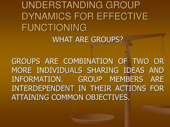 Understanding group dynamics for effective functioning l.jpg