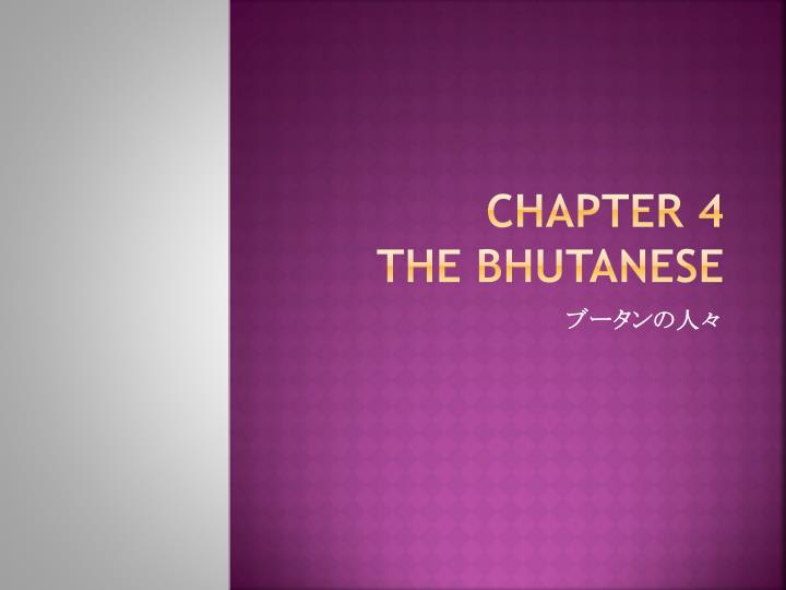 Chapter 4 the bhutanese