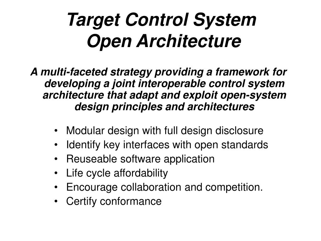 A multi-faceted strategy providing a framework for developing a joint interoperable control system architecture that adapt and exploit open-system design principles and architectures
