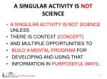 a singular activity is not science