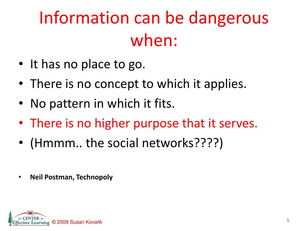 Information can be dangerous when: