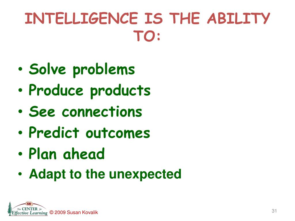 INTELLIGENCE IS THE ABILITY TO: