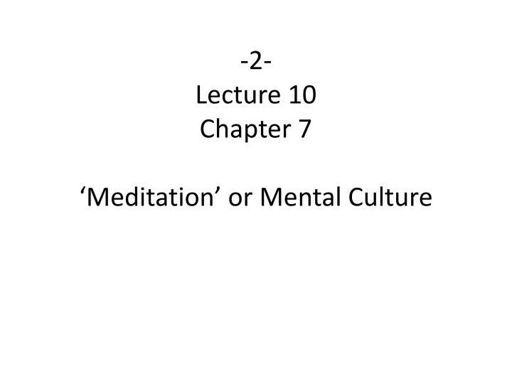 2 lecture 10 chapter 7 meditation or mental culture