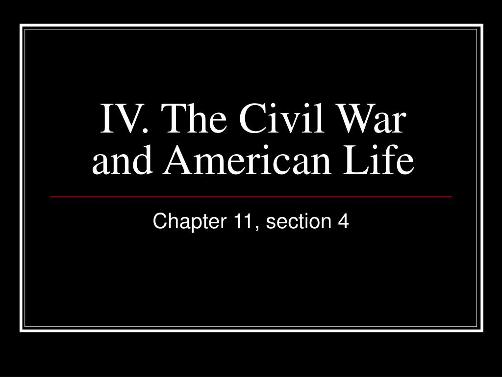 iv the civil war and american life
