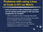 problems with using lines of code loc as metric
