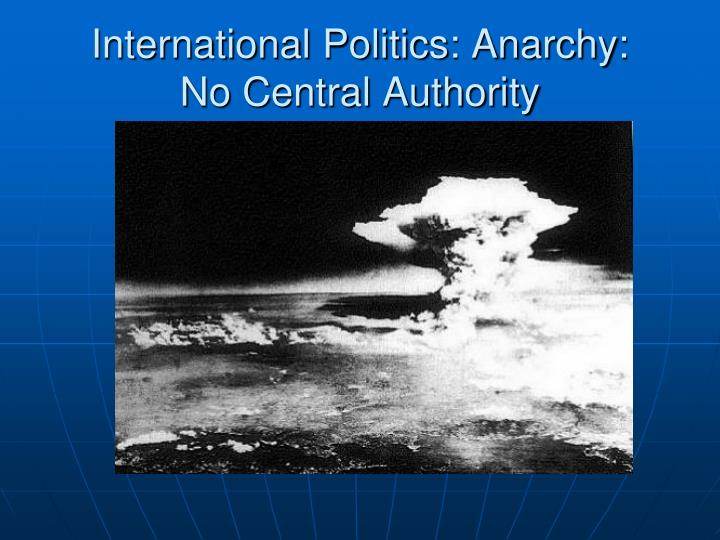 International Politics: Anarchy: