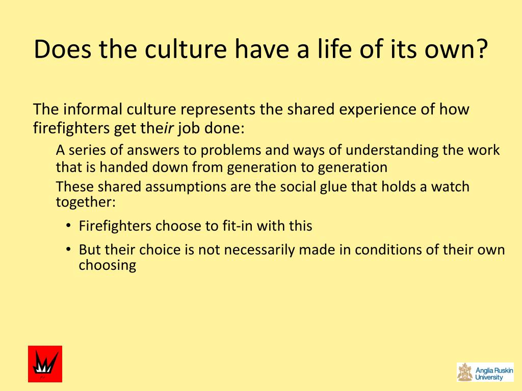 Does the culture have a life of its own?