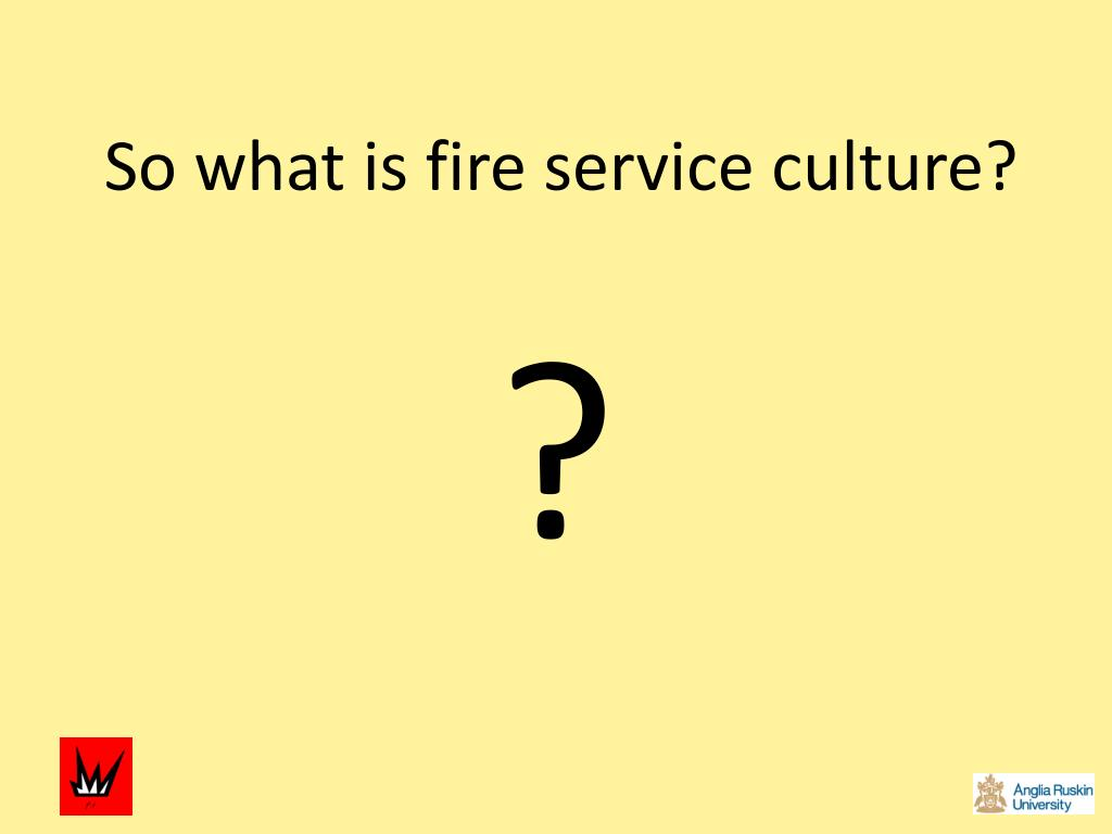 So what is fire service culture?