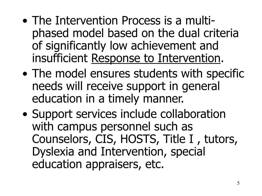 The Intervention Process is a multi-phased model based on the dual criteria of significantly low achievement and insufficient