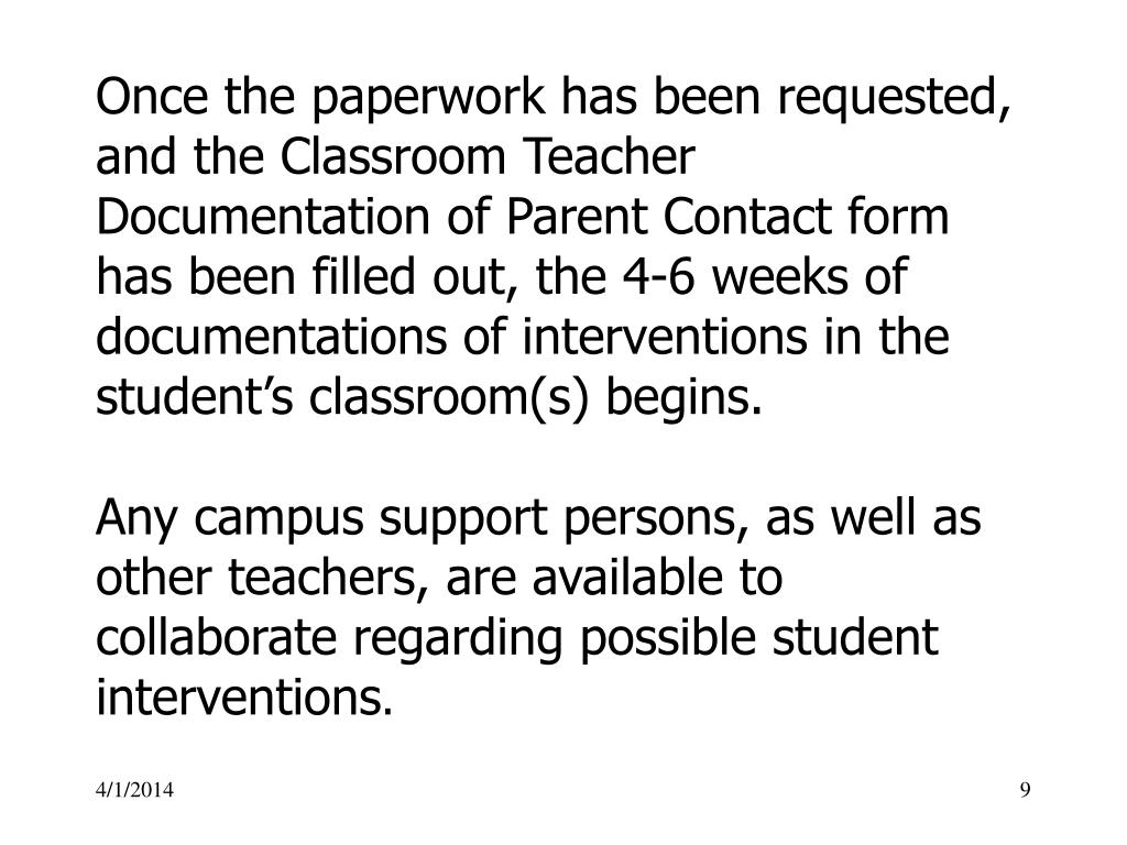 Once the paperwork has been requested, and the Classroom Teacher Documentation of Parent Contact form has been filled out, the 4-6 weeks of documentations of interventions in the student's classroom(s) begins.