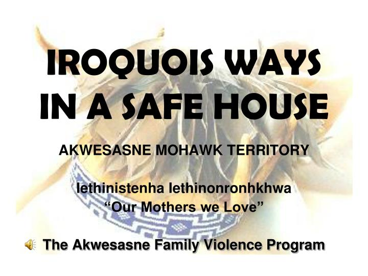 Iroquois ways in a safe house