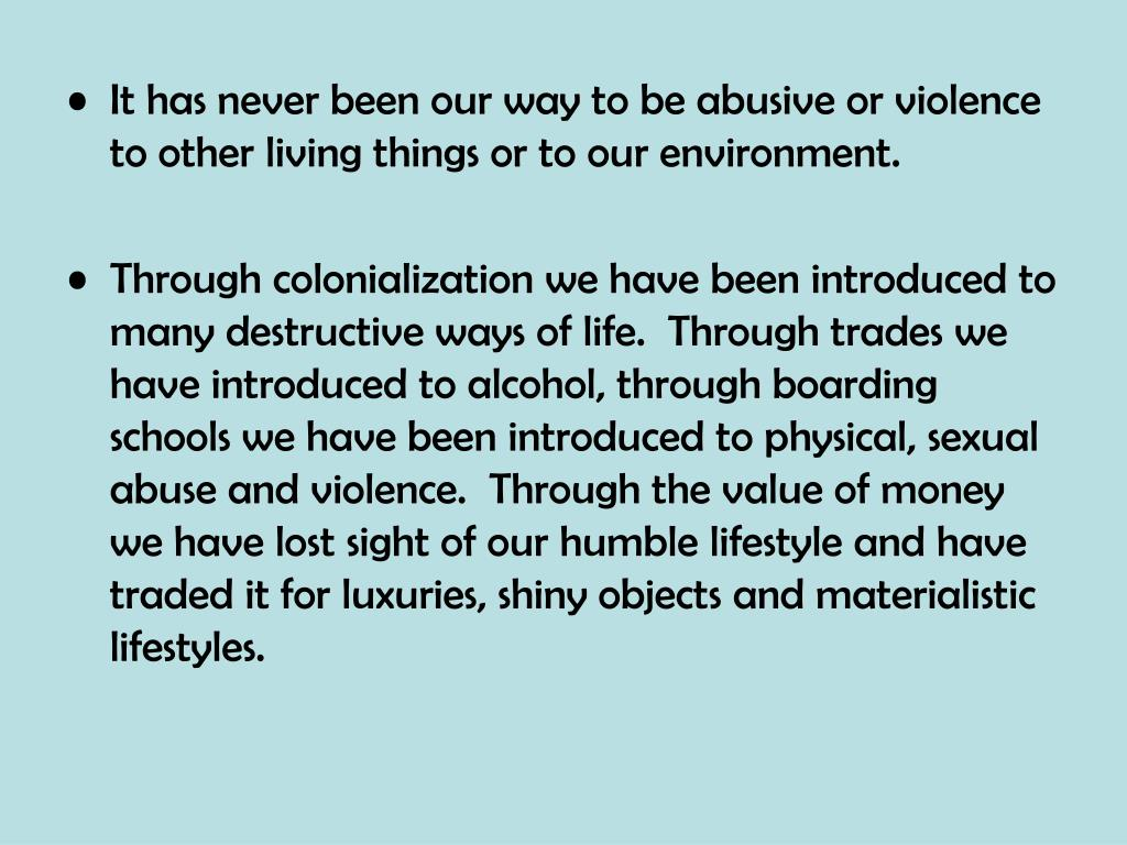 It has never been our way to be abusive or violence to other living things or to our environment.