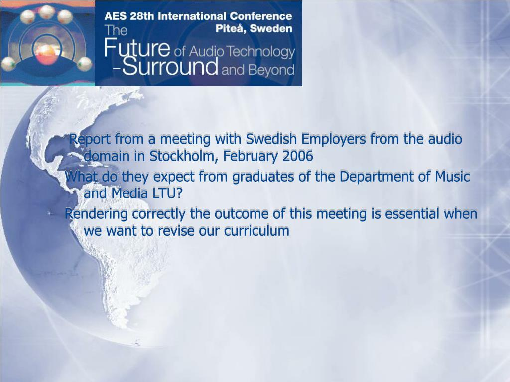 Report from a meeting with Swedish Employers from the audio domain in Stockholm, February 2006