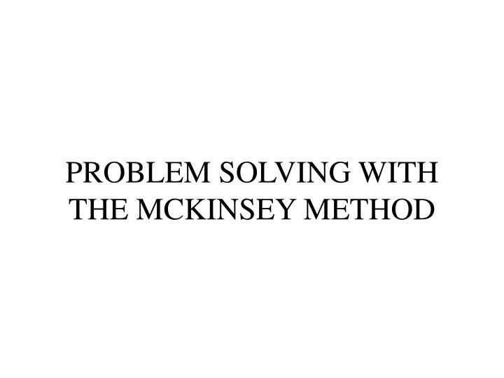 Problem solving with the mckinsey method l.jpg