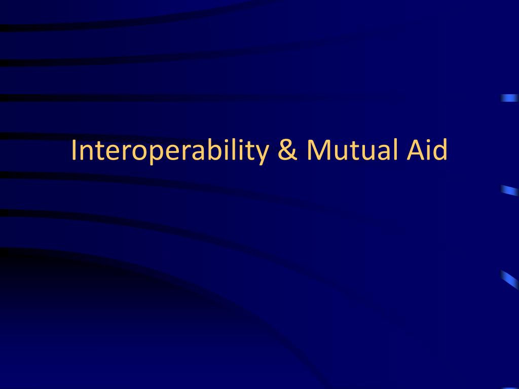 Interoperability & Mutual Aid