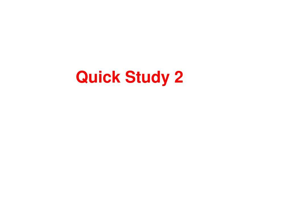 Quick Study 2