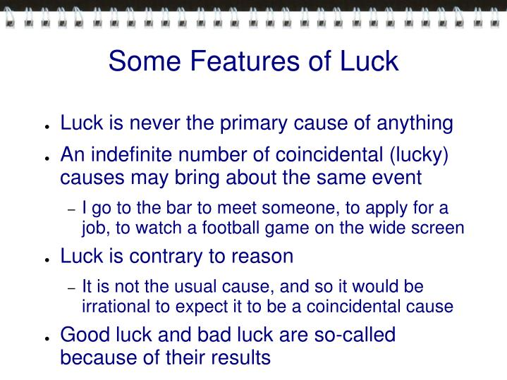Some Features of Luck