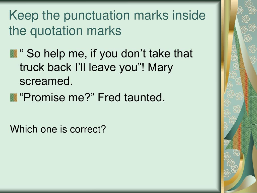 Keep the punctuation marks inside the quotation marks