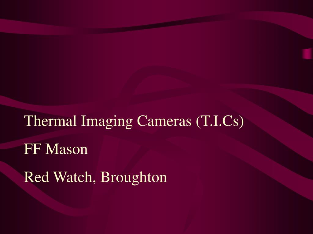 Thermal Imaging Cameras (T.I.Cs)