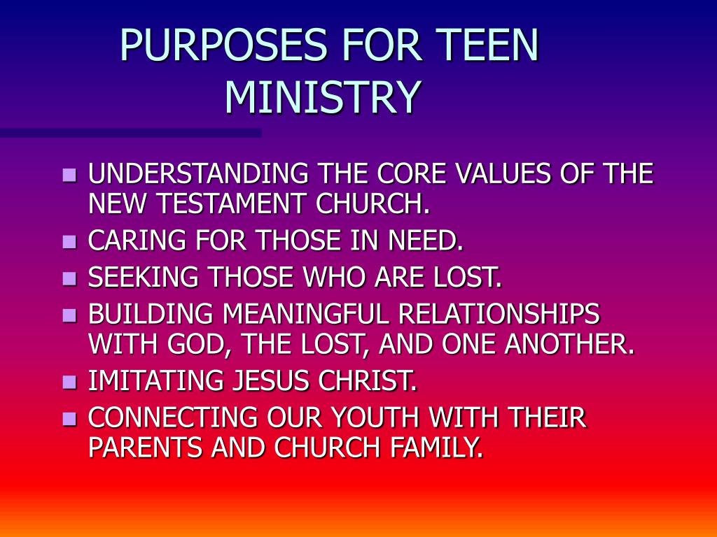 PURPOSES FOR TEEN MINISTRY