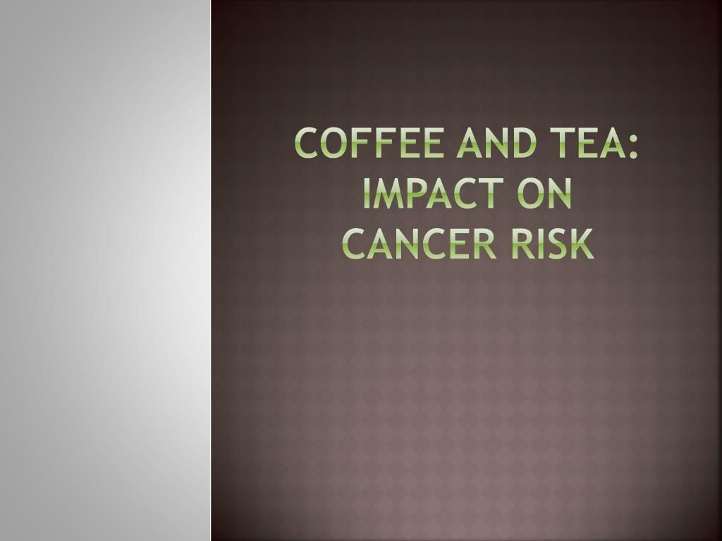 coffee and tea impact on cancer risk