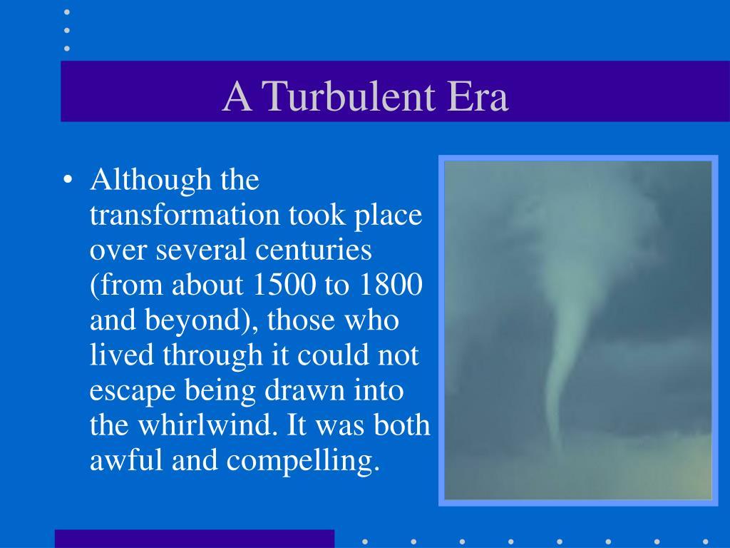 A Turbulent Era