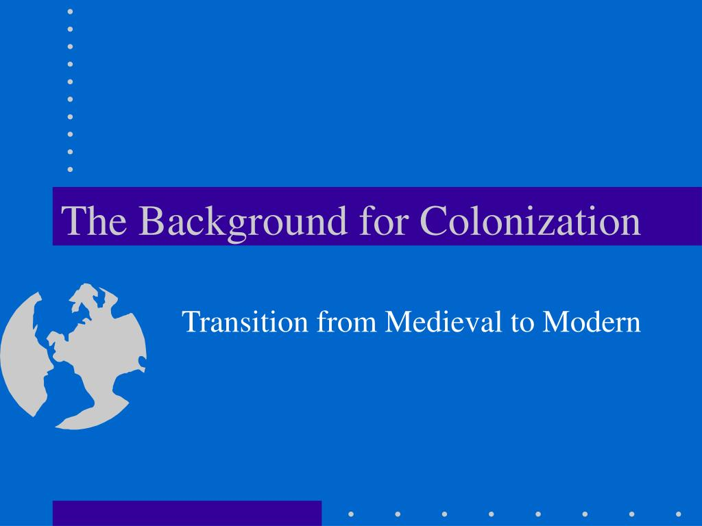 The Background for Colonization
