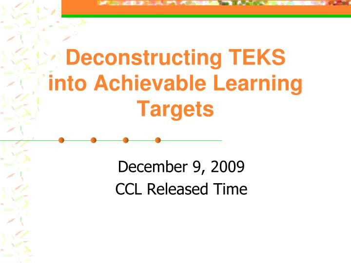 Deconstructing teks into achievable learning targets l.jpg