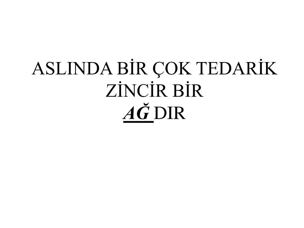 ASLINDA BİR ÇOK TEDARİK ZİNCİR BİR