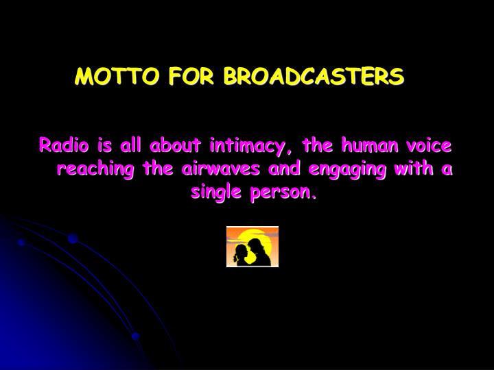 Radio is all about intimacy, the human voice reaching the airwaves and engaging with a single person.