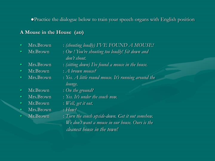 ●Practice the dialogue below to train your speech organs with English position