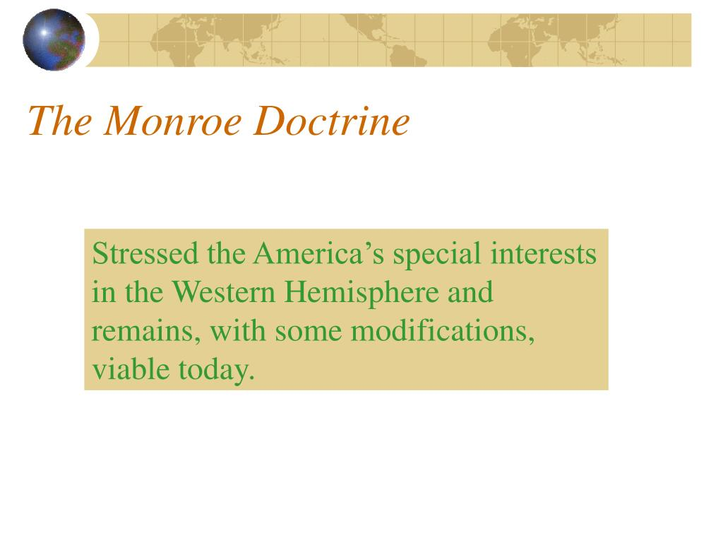 foreign policy and monroe doctrine The monroe doctrine is one of our longest standing foreign policy tenets: invoked  on multiple occasions by multiple presidents, including teddy roosevelt.