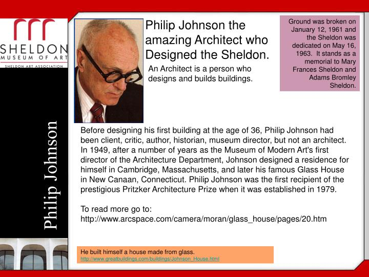 Philip Johnson the amazing Architect who Designed the Sheldon.