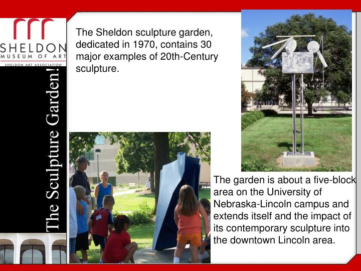 The Sheldon sculpture garden, dedicated in 1970, contains 30 major examples of 20th-Century sculpture.