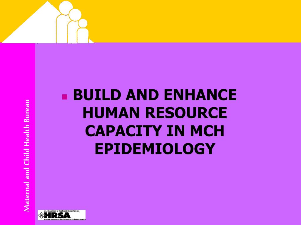 BUILD AND ENHANCE HUMAN RESOURCE CAPACITY IN MCH EPIDEMIOLOGY