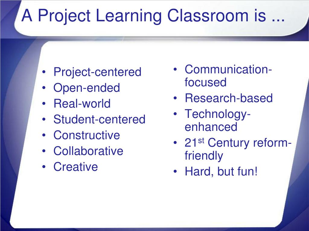 A Project Learning Classroom is ...