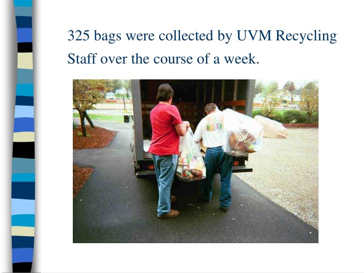 325 bags were collected by UVM Recycling Staff over the course of a week.