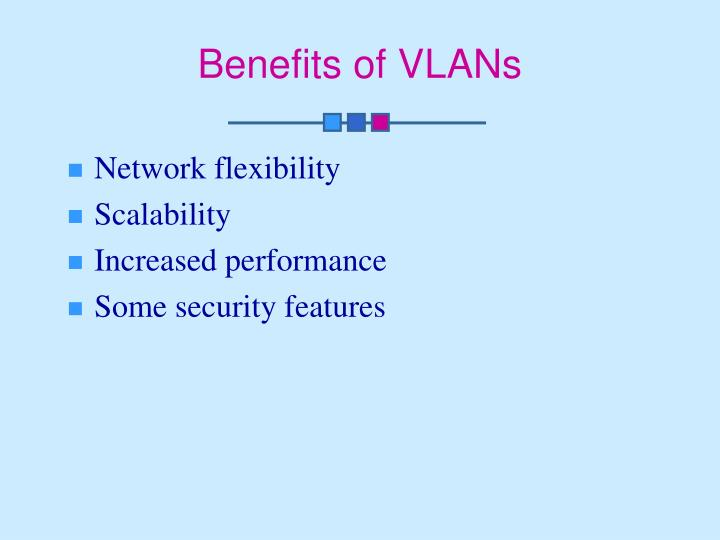 Benefits of VLANs