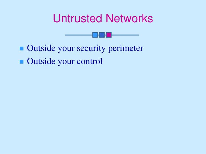 Untrusted Networks
