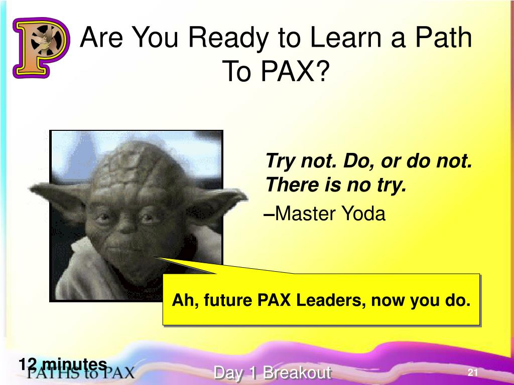 Are You Ready to Learn a Path To PAX?