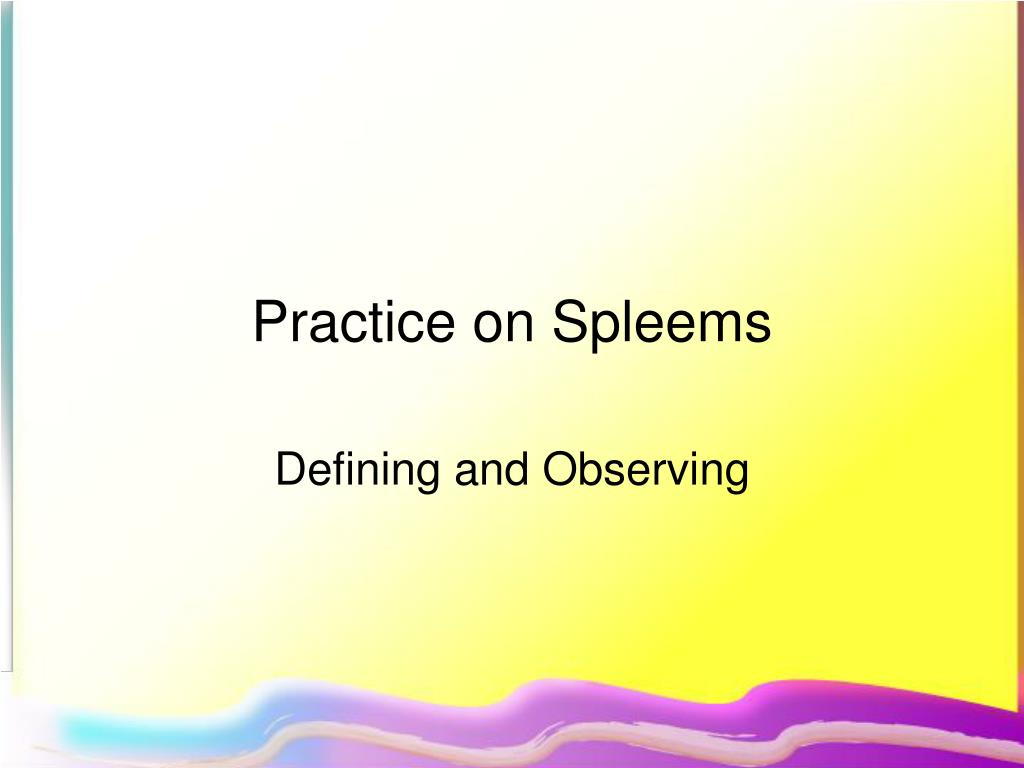 Practice on Spleems