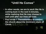 until he comes3