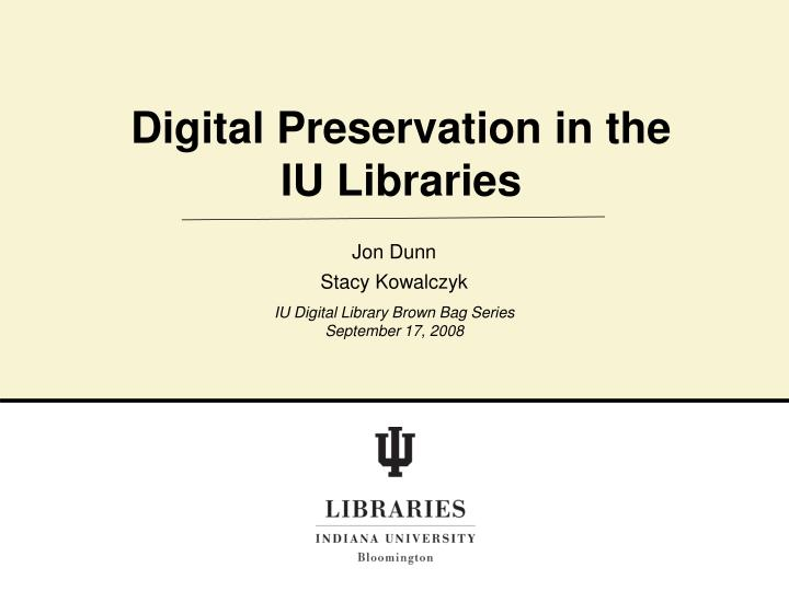 Digital preservation in the iu libraries l.jpg
