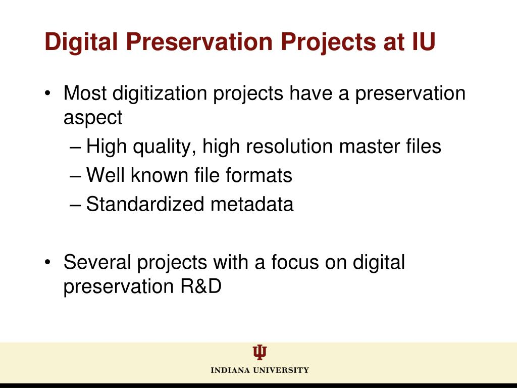 Most digitization projects have a preservation aspect