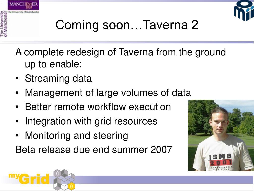 Coming soon…Taverna 2